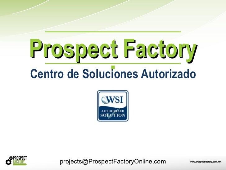 Prospect FactoryCentro de Soluciones Autorizado     projects@ProspectFactoryOnline.com