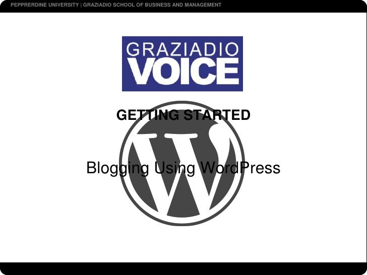 GETTING STARTED<br />Blogging Using WordPress<br />