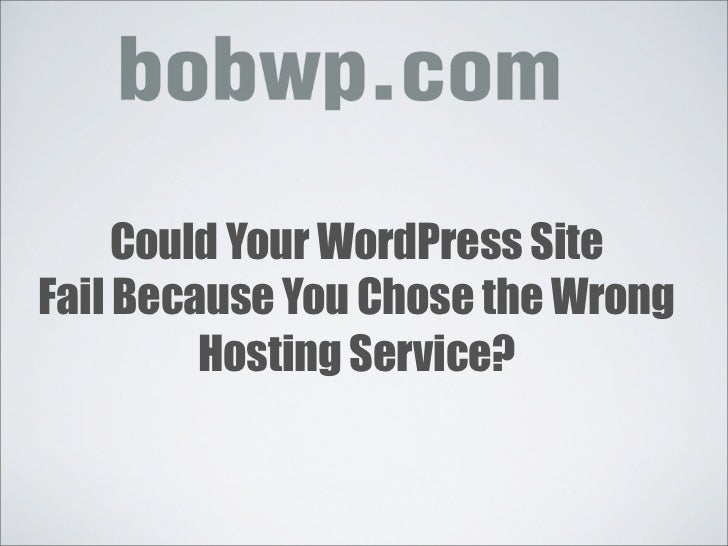Could Your WordPress SiteFail Because You Chose the Wrong         Hosting Service?