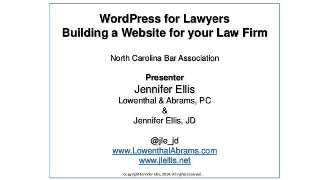 WordPress for Lawyers Building a Website for your Law Firm North Carolina Bar Association Presenter Jennifer Ellis Lowenth...