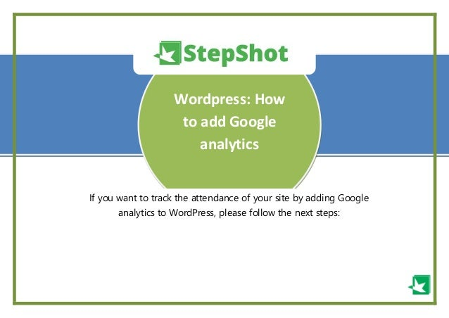 - -- Wordpress: How to add Google analytics If you want to track the attendance of your site by adding Google analytics to...