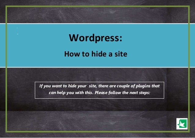 - -- If you want to hide your site, there are couple of plugins that can help you with this. Please follow the next steps:...
