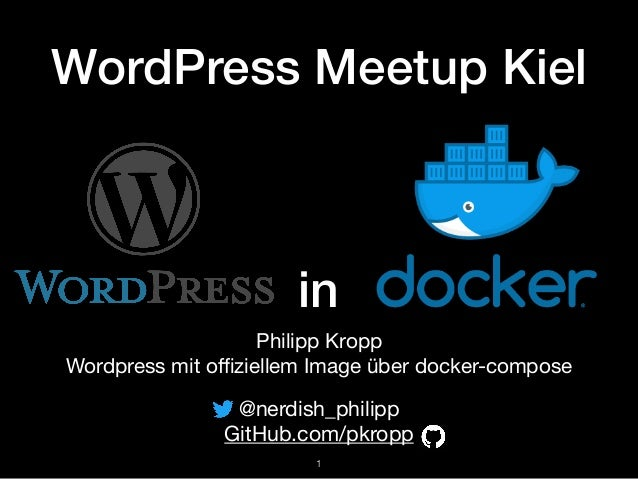 in Philipp Kropp  Wordpress mit offiziellem Image über docker-compose !1 @nerdish_philipp  GitHub.com/pkropp WordPress Meetu...
