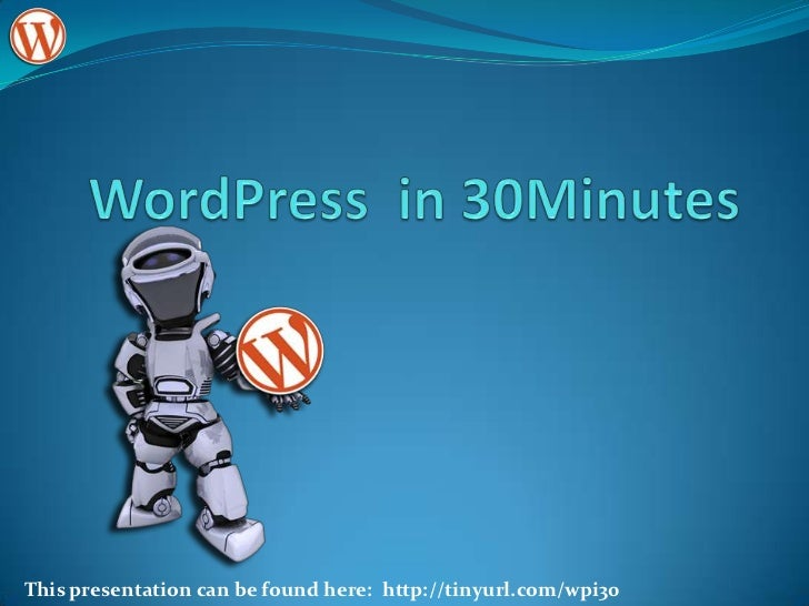WordPress  in 90 Minutes<br />This presentation can be found here:  http://tinyurl.com/wordpress30<br />