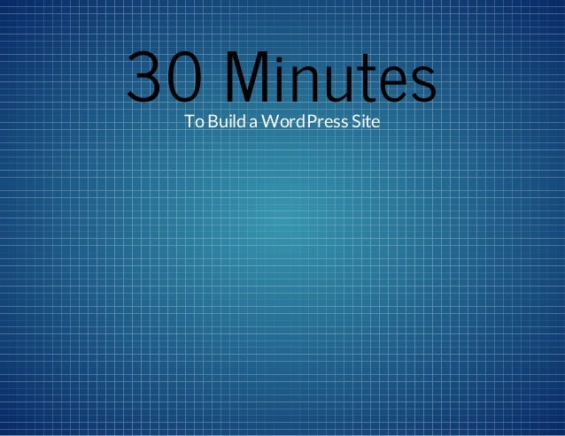 30 Minutes To Build a WordPress Site