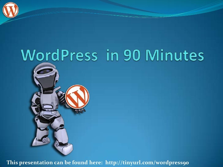 WordPress  in 90 Minutes<br />This presentation can be found here:  http://tinyurl.com/wordpress90<br />
