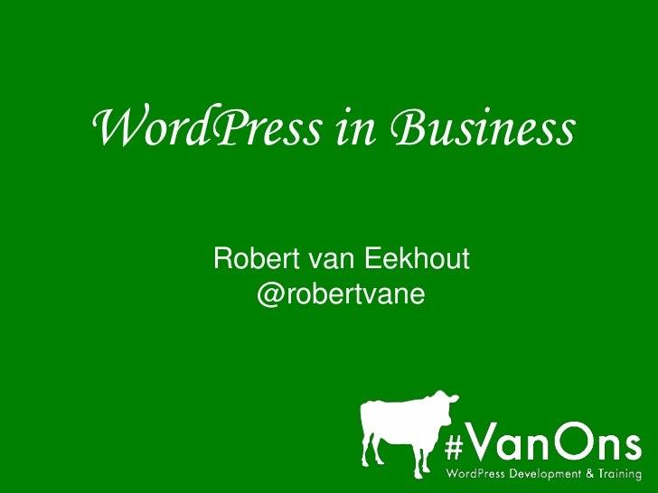 WordPress in Business     Robert van Eekhout       @robertvane