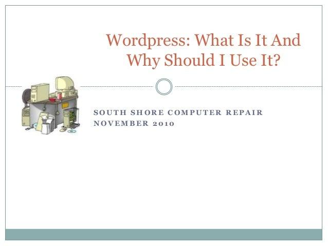 S O U T H S H O R E C O M P U T E R R E P A I R N O V E M B E R 2 0 1 0 Wordpress: What Is It And Why Should I Use It?