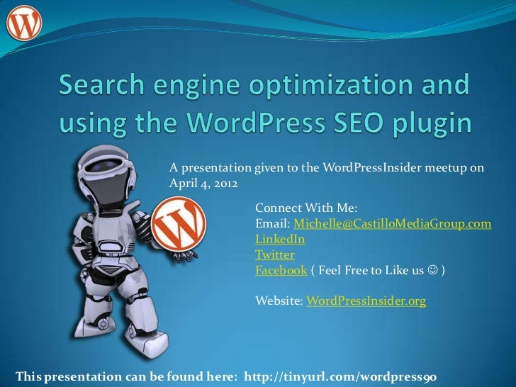 A presentation given to the WordPressInsider meetup on                        April 4, 2012                               ...