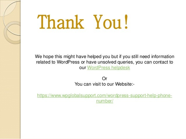 We hope this might have helped you but if you still need information related to WordPress or have unsolved queries, you ca...