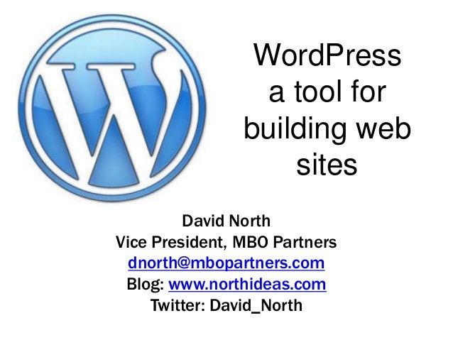 David NorthVice President, MBO Partnersdnorth@mbopartners.comBlog: www.northideas.comTwitter: David_NorthWordPressa tool f...