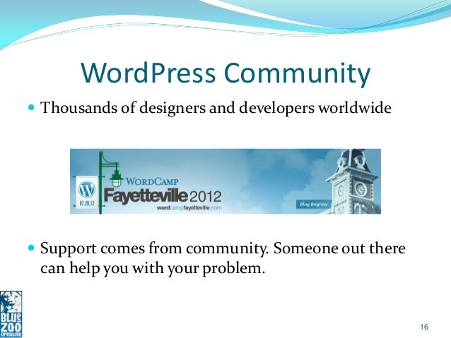 WordPress Community Thousands of designers and developers worldwide Support comes from community. Someone out there can ...