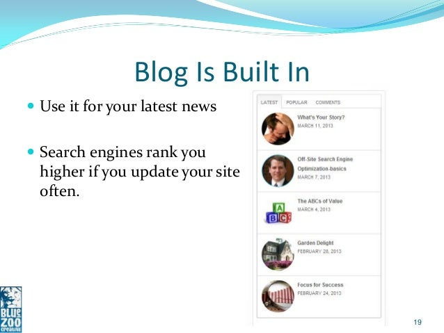 Blog Is Built In Use it for your latest news Search engines rank you  higher if you update your site  often.            ...