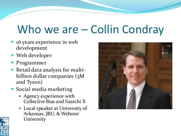 Who we are – Collin Condray 16 years experience in web    development   Web developer   Programmer   Retail data analy...