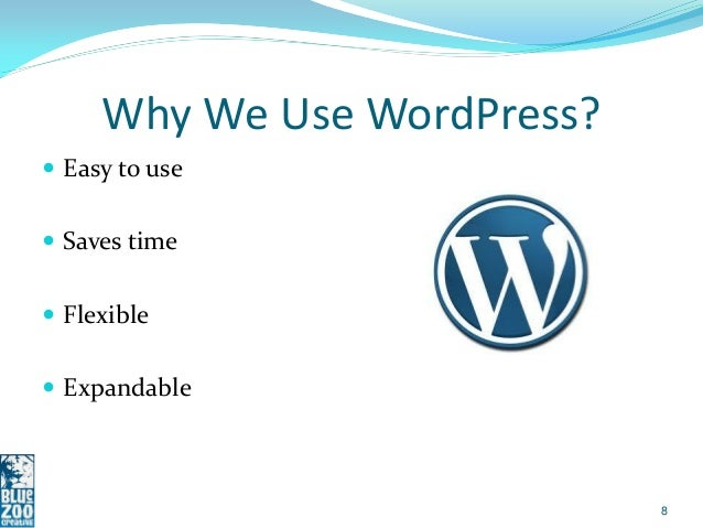 Why We Use WordPress? Easy to use Saves time Flexible Expandable                             8