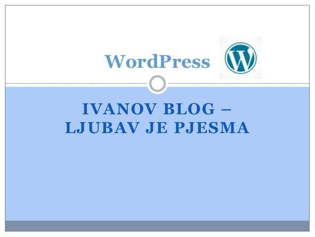 IVANOV BLOG – LJUBAV JE PJESMA WordPress