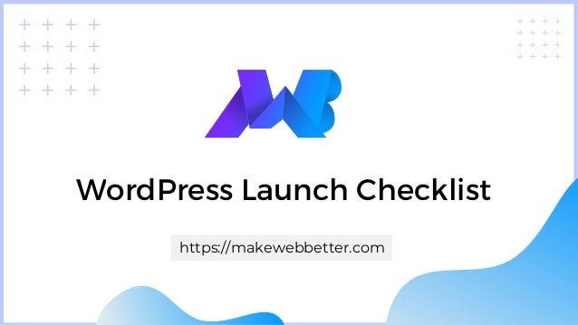 WordPress Launch Checklist https://makewebbetter.com