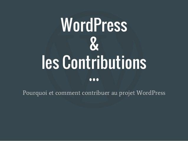 WordPress & les Contributions Pourquoi et comment contribuer au projet WordPress