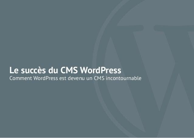 Propriété de l'Agence WHODUNIT 1 Le succès du CMS WordPress Comment WordPress est devenu un CMS incontournable
