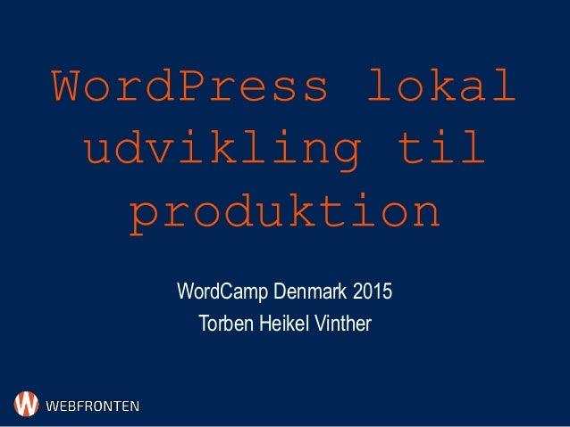 WordPress lokal udvikling til produktion WordCamp Denmark 2015 Torben Heikel Vinther