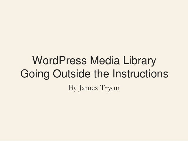 WordPress Media Library Going Outside the Instructions By James Tryon