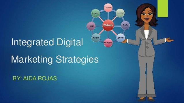 Integrated Digital Marketing Strategies BY: AIDA ROJAS