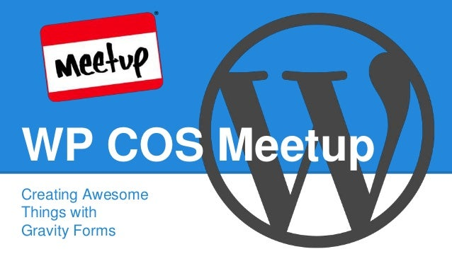 WP COS Meetup Creating Awesome Things with Gravity Forms