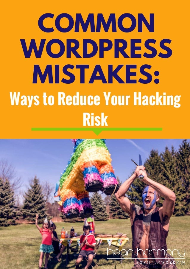 COMMON WORDPRESS MISTAKES: Ways to Reduce YourHacking Risk