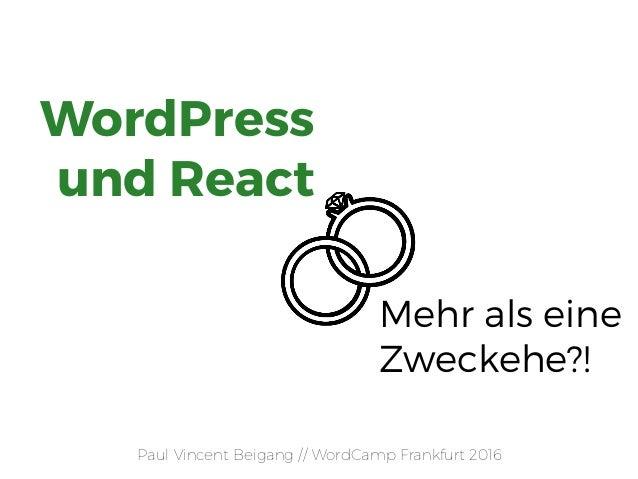 Paul Vincent Beigang // WordCamp Frankfurt 2016 Mehr als eine Zweckehe?! WordPress  und React