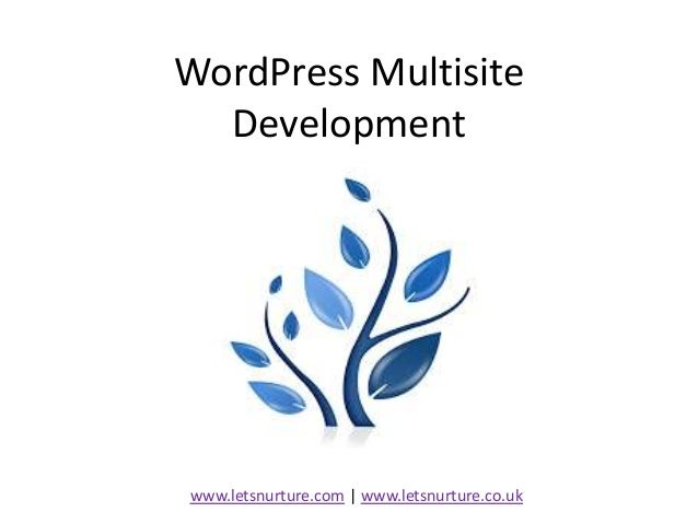 WordPress Multisite Development www.letsnurture.com | www.letsnurture.co.uk