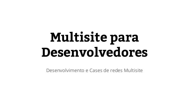 Multisite para  Desenvolvedores  Desenvolvimento e Cases de redes Multisite