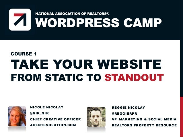 NATIONAL ASSOCIATION OF REALTORS®  WORDPRESS CAMP COURSE 1  TAKE YOUR WEBSITE  FROM STATIC TO STANDOUT NIC OL E NIC OL AY ...