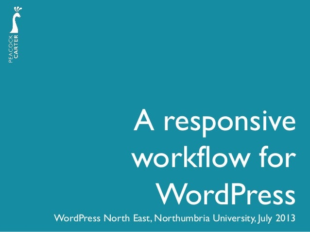 A responsive workflow for WordPress WordPress North East, Northumbria University, July 2013
