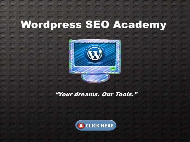 "Wordpress SEO Academy    ""Your dreams. Our Tools."""