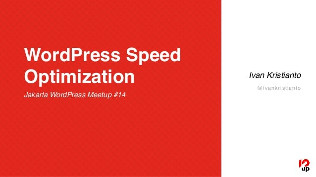 WordPress Speed Optimization Jakarta WordPress Meetup #14 Ivan Kristianto @ivankristianto