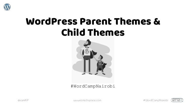 @samiKIP www.eatechspace.com #WordCampNairobi WordPress Parent Themes & Child Themes #WordCampNairobi