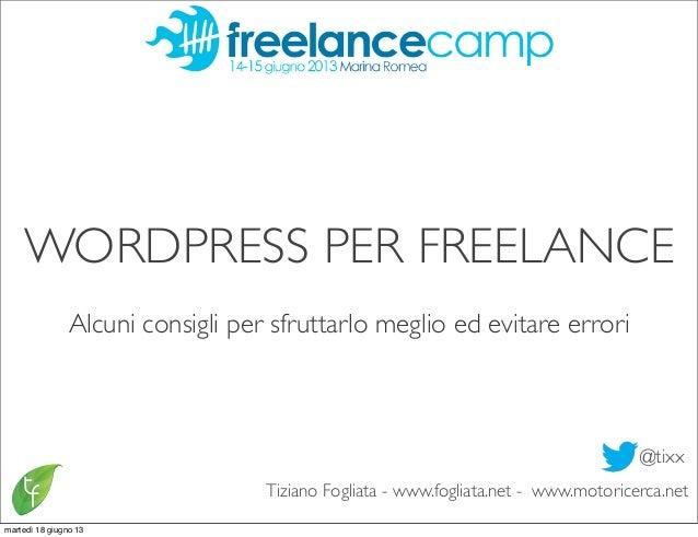 Tiziano Fogliata - www.fogliata.net - www.motoricerca.netWORDPRESS PER FREELANCE@tixxAlcuni consigli per sfruttarlo meglio...