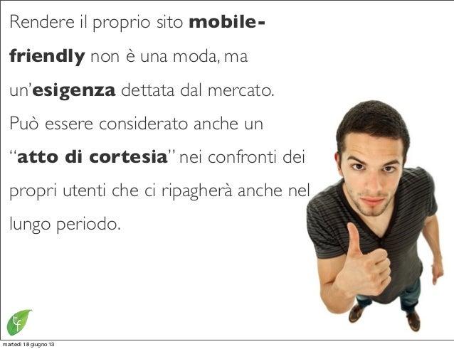 """Rendere il proprio sito mobile-friendly non è una moda, maun'esigenza dettata dal mercato.Può essere considerato anche un""""..."""
