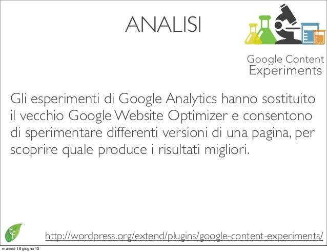 ANALISIhttp://wordpress.org/extend/plugins/google-content-experiments/Gli esperimenti di Google Analytics hanno sostituito...