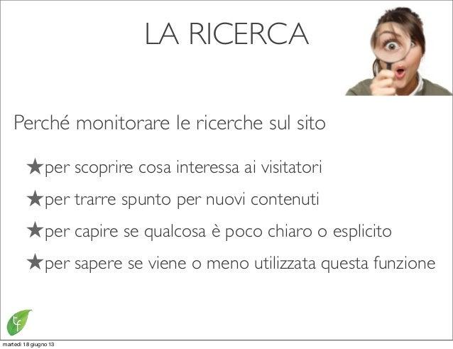 LA RICERCAPerché monitorare le ricerche sul sito★per scoprire cosa interessa ai visitatori★per trarre spunto per nuovi con...