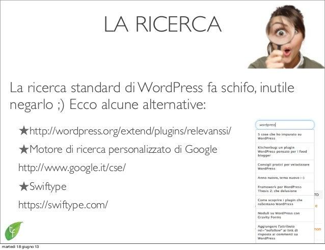 LA RICERCALa ricerca standard di WordPress fa schifo, inutilenegarlo ;) Ecco alcune alternative:★http://wordpress.org/exte...