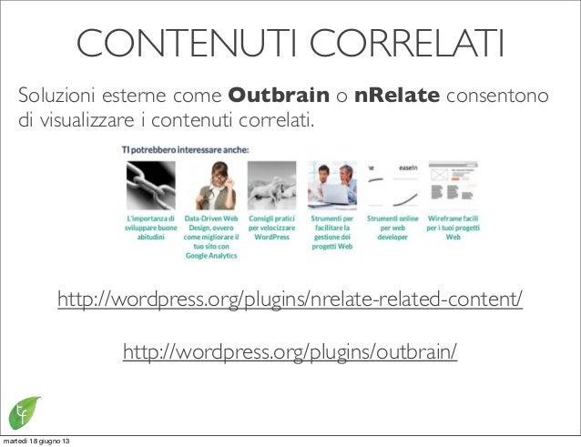 CONTENUTI CORRELATISoluzioni esterne come Outbrain o nRelate consentonodi visualizzare i contenuti correlati.http://wordpr...