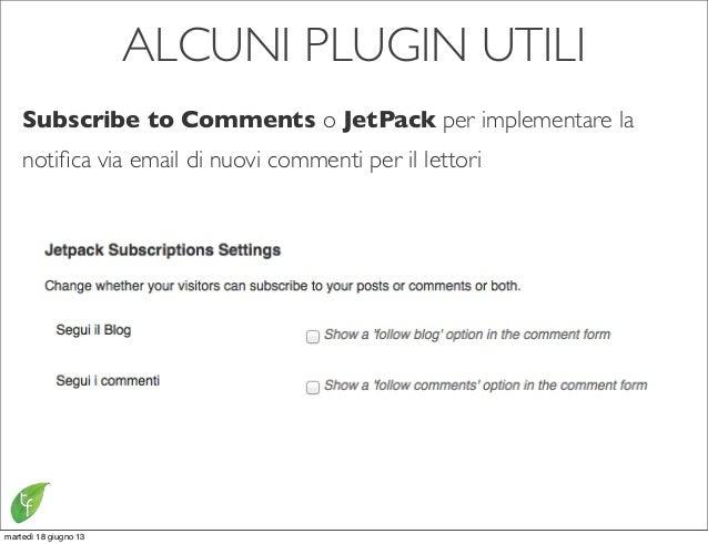 ALCUNI PLUGIN UTILISubscribe to Comments o JetPack per implementare lanotifica via email di nuovi commenti per il lettorima...