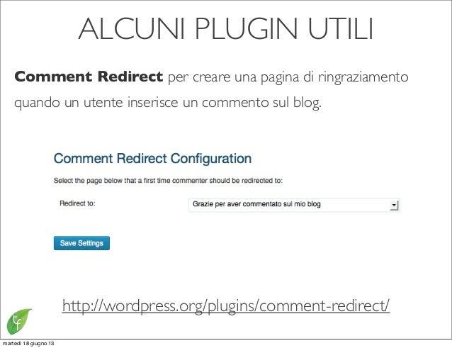 ALCUNI PLUGIN UTILIComment Redirect per creare una pagina di ringraziamentoquando un utente inserisce un commento sul blog...