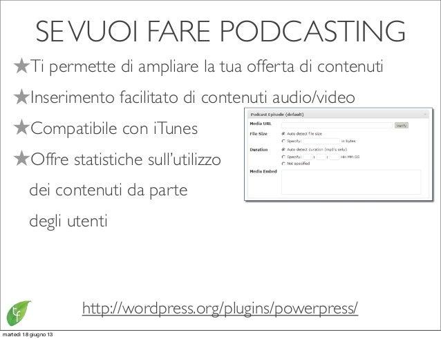 SEVUOI FARE PODCASTINGhttp://wordpress.org/plugins/powerpress/★Ti permette di ampliare la tua offerta di contenuti★Inserim...