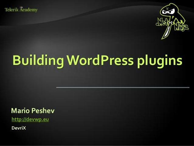 Building WordPress pluginsMario Peshevhttp://devwp.euDevriX