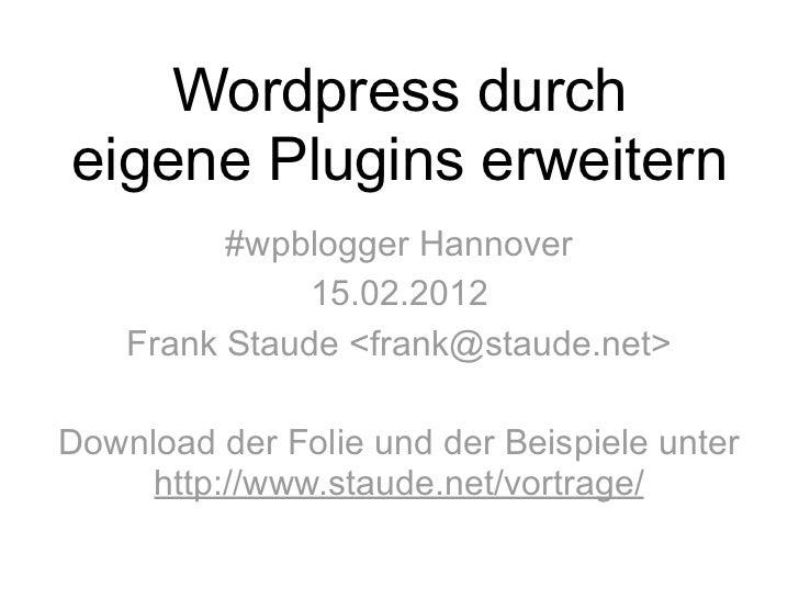 Wordpress durcheigene Plugins erweitern          #wpblogger Hannover               15.02.2012    Frank Staude <frank@staud...