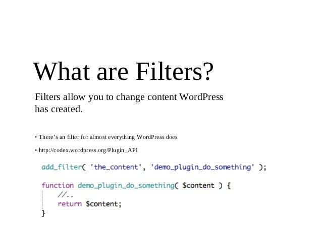 What are Filters?Filters allow you to change content WordPresshas created.• There's an filter for almost everything WordPr...
