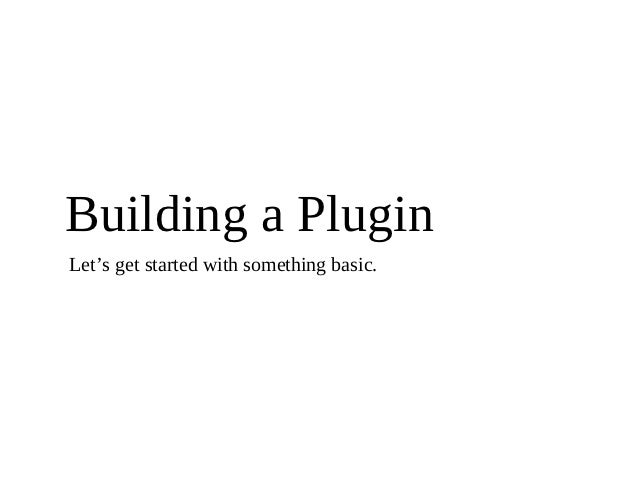 Building a PluginLet's get started with something basic.
