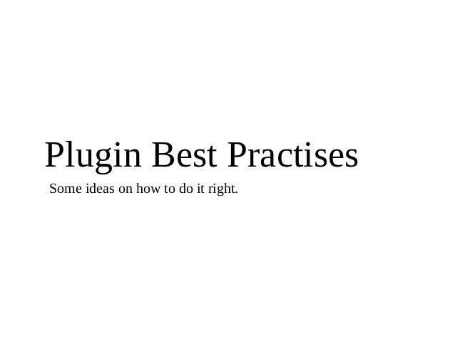 Plugin Best PractisesSome ideas on how to do it right.